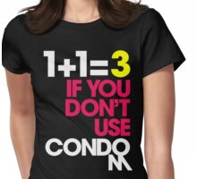1+1=3 IF YOU DON'T USE CONDOM Womens Fitted T-Shirt