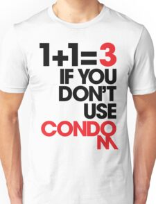 1+1=3 IF YOU DON'T USE CONDOM (LIGHT) Unisex T-Shirt