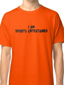 I Am Sports Entertained - Funny, Wrestling Classic T-Shirt