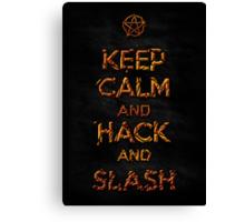 Keep Calm and Hack AND Slash!! Canvas Print