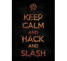 Keep Calm and Hack AND Slash!! Photographic Print