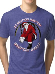 What'cha Want Santa Tri-blend T-Shirt