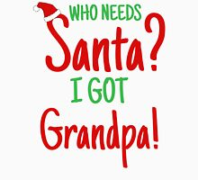 Who Needs Santa? Got Grandpa! Unisex T-Shirt
