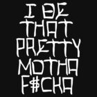 I Be That Pretty Motha (White) by Faded Fabrics