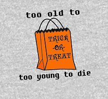 Too old to Trick or Treat, Too young to Die Unisex T-Shirt