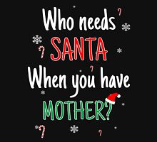 Who Needs Santa! When You Have Mother? Womens Fitted T-Shirt