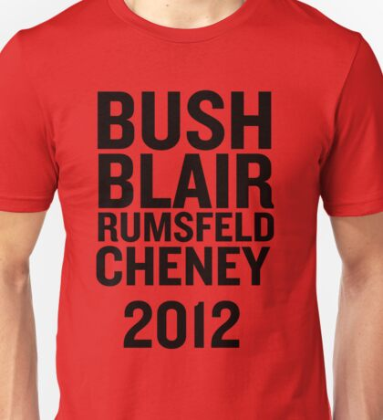 PHONY 2012 - BUSH, BLAIR, CHENEY, RUMSFELD 2012. Unisex T-Shirt