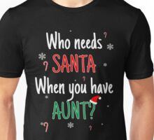 Who Needs Santa! When You Have Aunt? Unisex T-Shirt