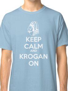 KEEP CALM AND KROGAN ON Classic T-Shirt