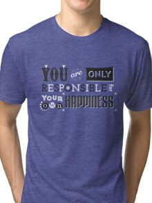 You are only responsible for your own happiness Tri-blend T-Shirt