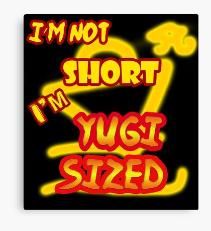 I'm not short, I'm Yugi Sized! Canvas Print