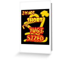 I'm not short, I'm Yugi Sized! Greeting Card
