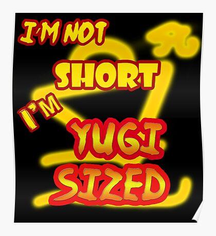 I'm not short, I'm Yugi Sized! Poster