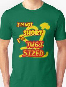 I'm not short, I'm Yugi Sized! Unisex T-Shirt