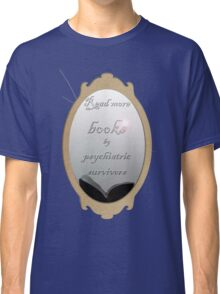 Read more books by psychiatric survivors Classic T-Shirt