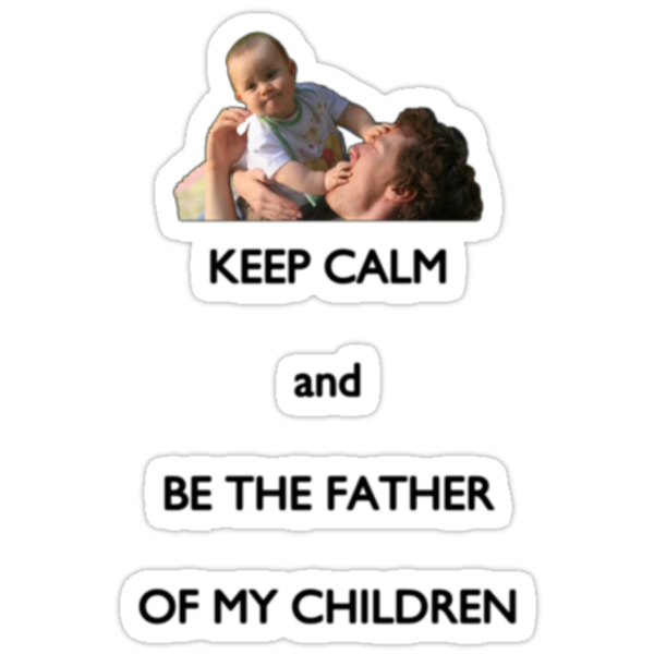 Keep calm and be the father of my children by Harle33