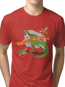When dinosaurs ruled the earth  Tri-blend T-Shirt