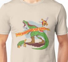 When dinosaurs ruled the earth  Unisex T-Shirt