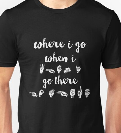 Where I Go, When I Go There (black, requested) Unisex T-Shirt