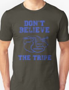 DON'T BELIEVE THE TRIPE T-Shirt
