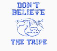 DON'T BELIEVE THE TRIPE Unisex T-Shirt