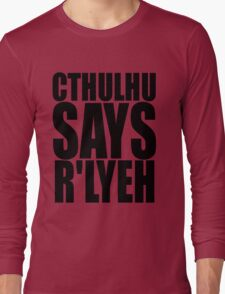 CTHULHU SAYS R'LYEH Long Sleeve T-Shirt