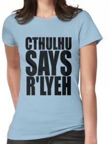 CTHULHU SAYS R'LYEH Womens Fitted T-Shirt