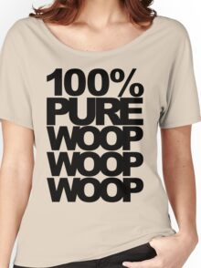 100% Pure Woop Woop Woop (light) Women's Relaxed Fit T-Shirt