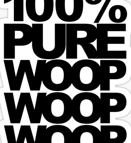 100% Pure Woop Woop Woop (light) Sticker