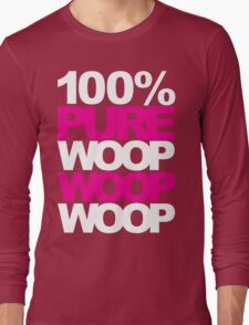 100% Pure Woop Woop Woop (Special Edition) Long Sleeve T-Shirt