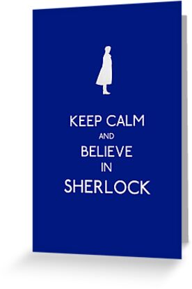 Keep Calm/Believe In Sherlock by alyssaoliver