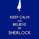 Keep Calm/Believe In Sherlock by alyssaoliver