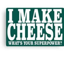 I make cheese, what's your superpower? Canvas Print