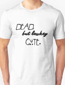 Dead but lowkey cute.  T-Shirt