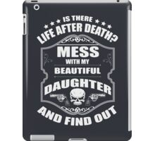 DON'T MESS WITH MY DAUGHTER iPad Case/Skin