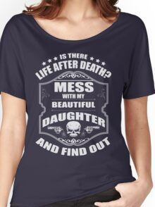 DON'T MESS WITH MY DAUGHTER Women's Relaxed Fit T-Shirt