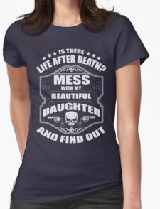 DON'T MESS WITH MY DAUGHTER Womens Fitted T-Shirt