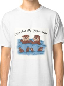 You Are My Otter Half! Classic T-Shirt