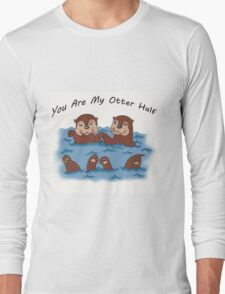 You Are My Otter Half! Long Sleeve T-Shirt