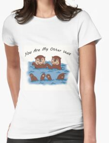 You Are My Otter Half! Womens Fitted T-Shirt