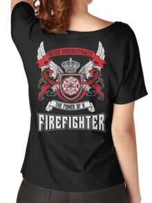 NEVER UNDERESTIMATE THE POWER OF A FIREFIGHTER Women's Relaxed Fit T-Shirt