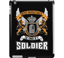 NEVER UNDERESTIMATE THE POWER OF A SOLDIER iPad Case/Skin