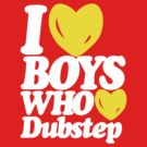 I love boys who love dubstep (white)  by DropBass