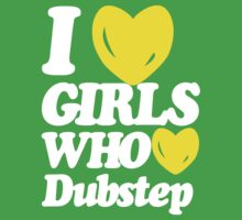 I love girls who love dubstep (white) by DropBass