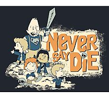 NEVER SAY DIE! Photographic Print