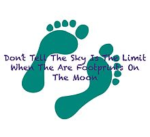 Don't Tell Me The Sky Is The Limit When There Are Footprints On The Moon by IAmDifferent