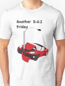 Another DUI Friday T-Shirt