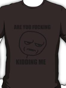 are you fucking kidding meme T-Shirt