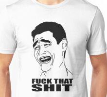 fuck that shit meme Unisex T-Shirt