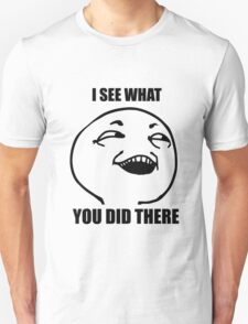 i see what you did there meme T-Shirt